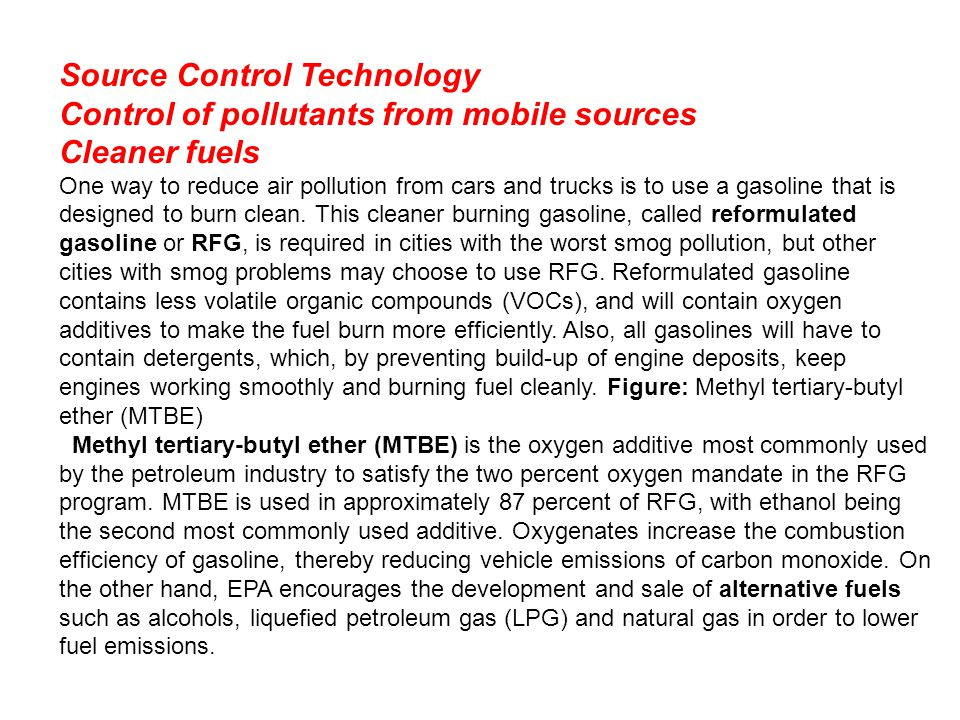 Source Control Technology Control of pollutants from mobile sources Cleaner fuels One way to reduce air pollution from cars and trucks is to use a gas