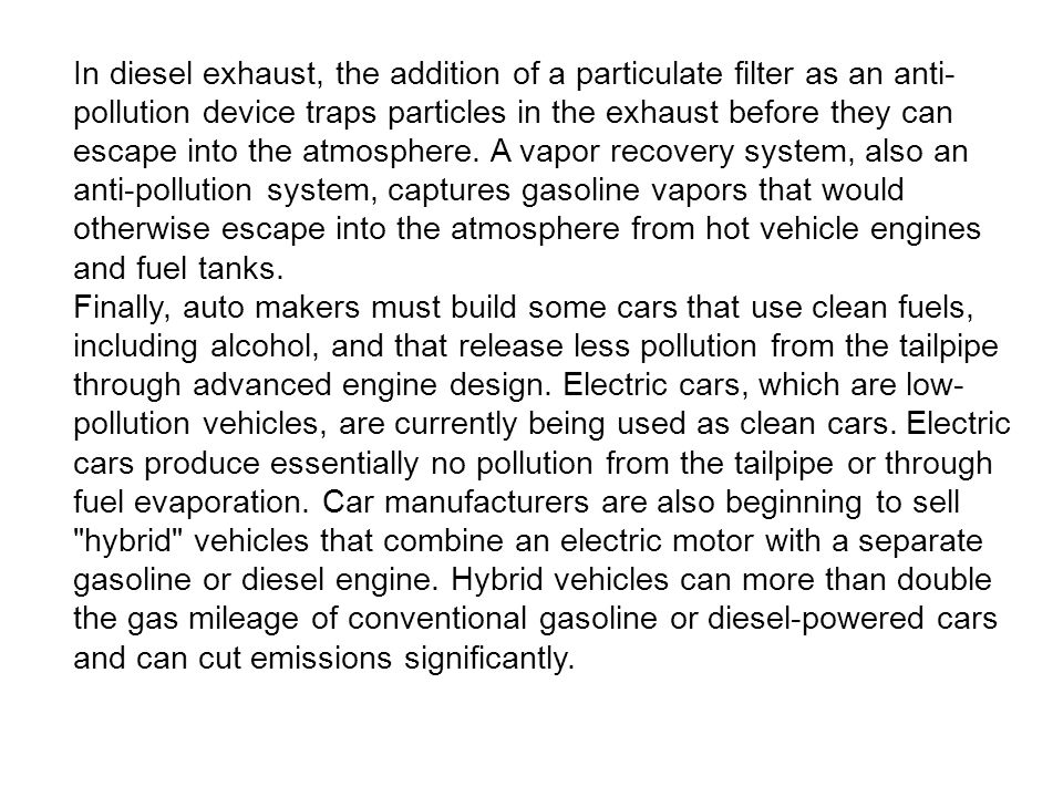 In diesel exhaust, the addition of a particulate filter as an anti- pollution device traps particles in the exhaust before they can escape into the at