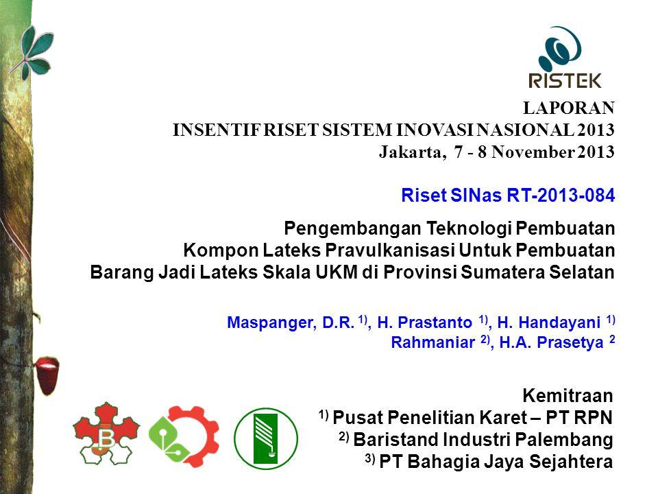Dadi R. Maspanger LAPORAN INSENTIF RISET SISTEM INOVASI NASIONAL 2013 Jakarta, 7 - 8 November 2013 Kemitraan 1) Pusat Penelitian Karet – PT RPN 2) Bar