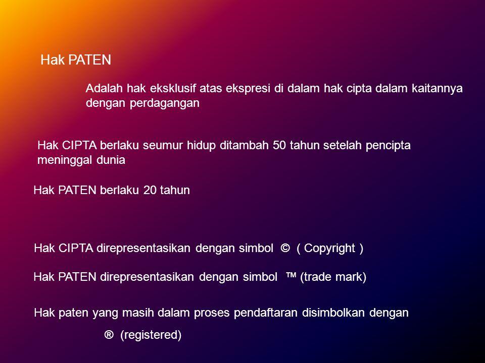 Hak PATEN Adalah hak eksklusif atas ekspresi di dalam hak cipta dalam kaitannya dengan perdagangan Hak CIPTA berlaku seumur hidup ditambah 50 tahun se