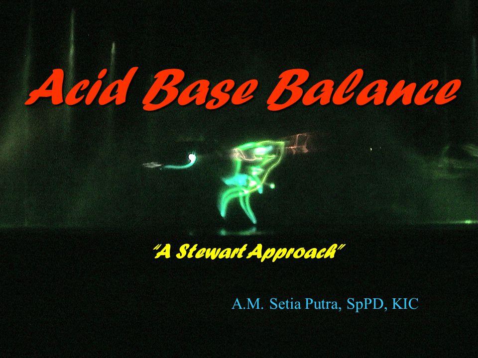 "A.M. Setia Putra, SpPD, KIC Acid Base Balance ""A Stewart Approach"""