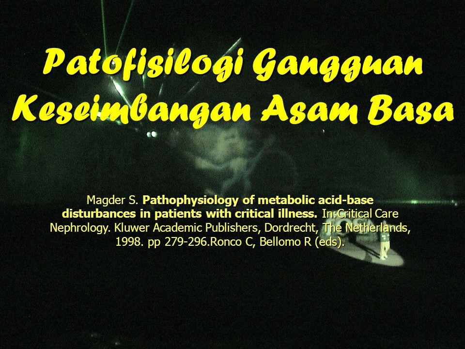 Patofisilogi Gangguan Kese Patofisilogi Gangguan Keseimbangan Asam Basa Magder S. Pathophysiology of metabolic acid-base disturbances in patients with