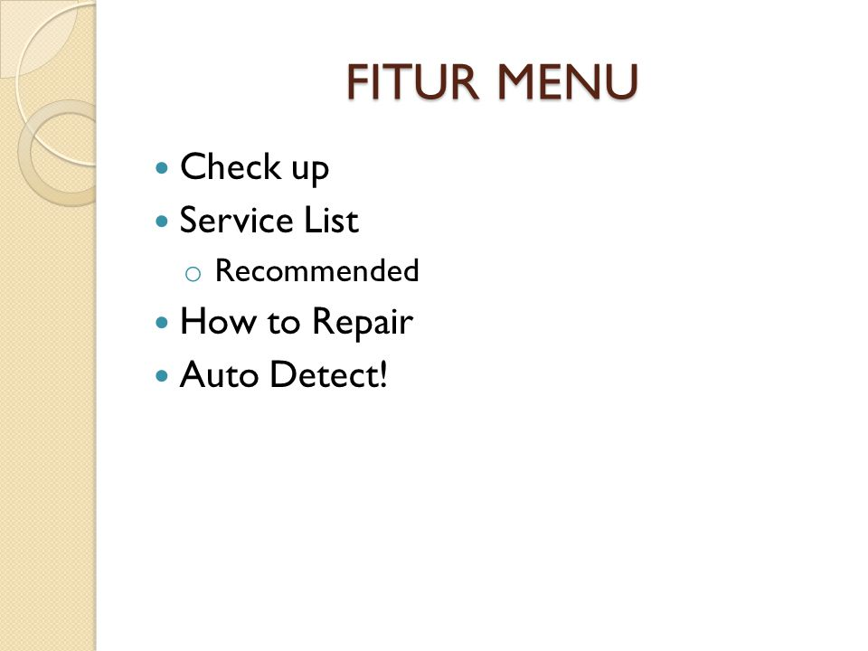 FITUR MENU  Check up  Service List o Recommended  How to Repair  Auto Detect!