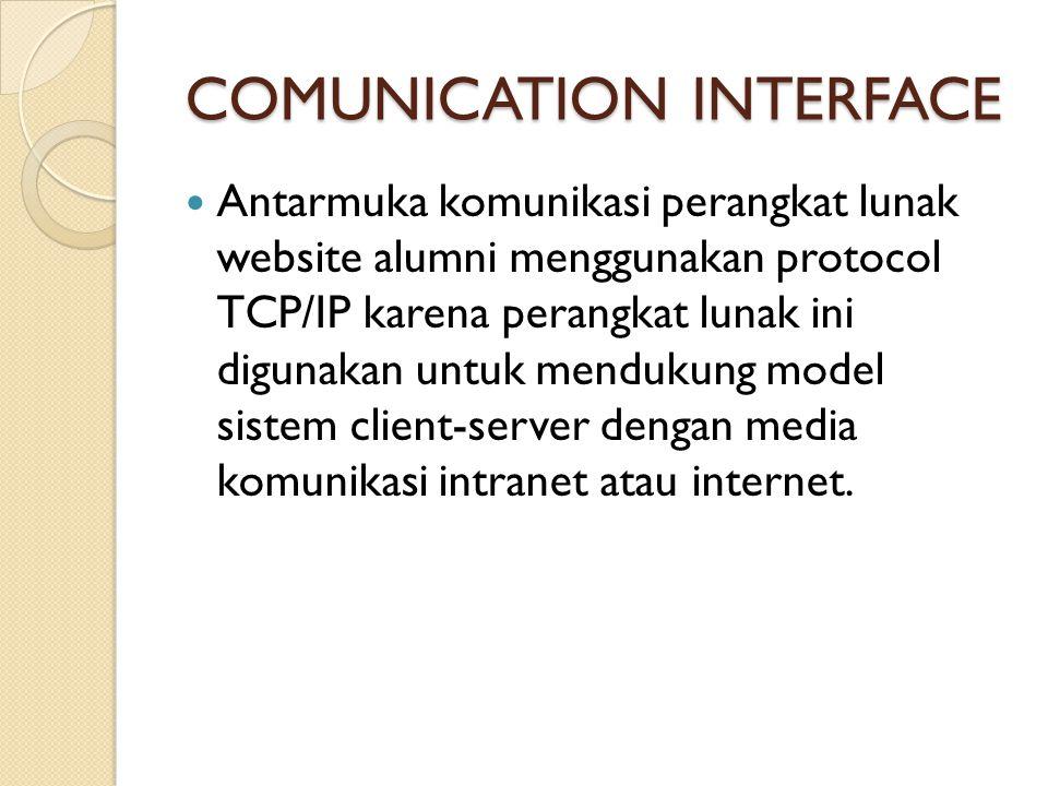 COMUNICATION INTERFACE  Antarmuka komunikasi perangkat lunak website alumni menggunakan protocol TCP/IP karena perangkat lunak ini digunakan untuk me