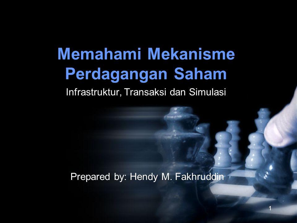 1 Memahami Mekanisme Perdagangan Saham Prepared by: Hendy M. Fakhruddin Infrastruktur, Transaksi dan Simulasi