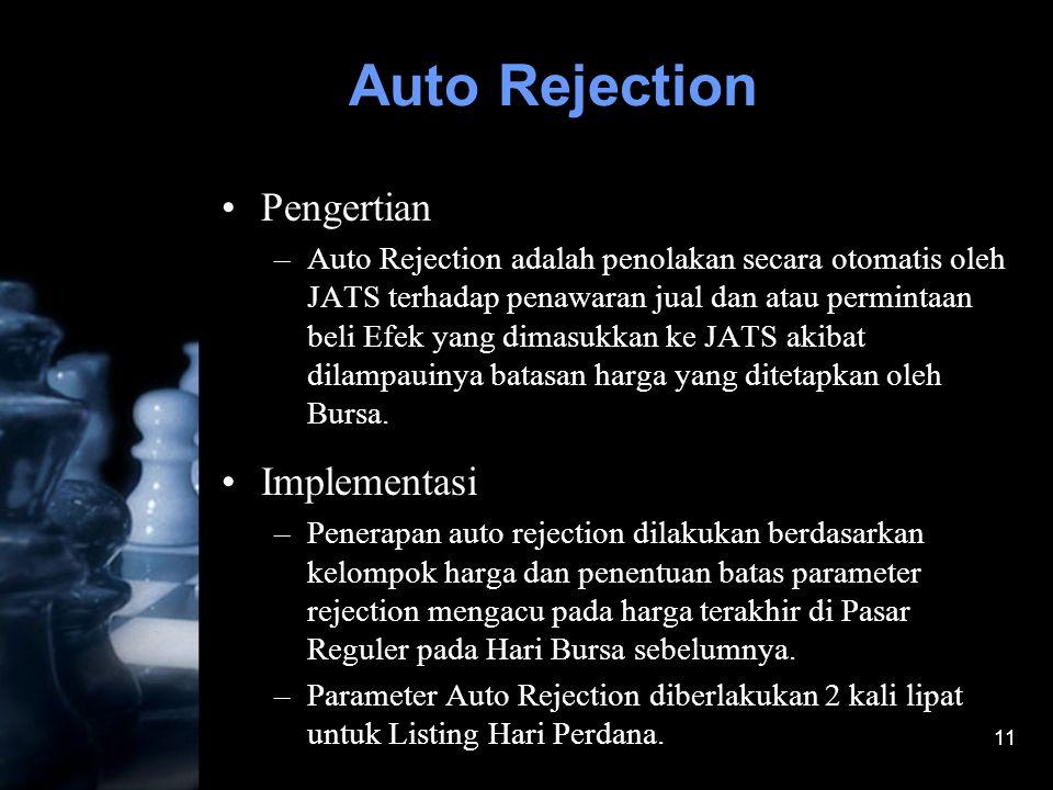 11 Auto Rejection •Pengertian –Auto Rejection adalah penolakan secara otomatis oleh JATS terhadap penawaran jual dan atau permintaan beli Efek yang di
