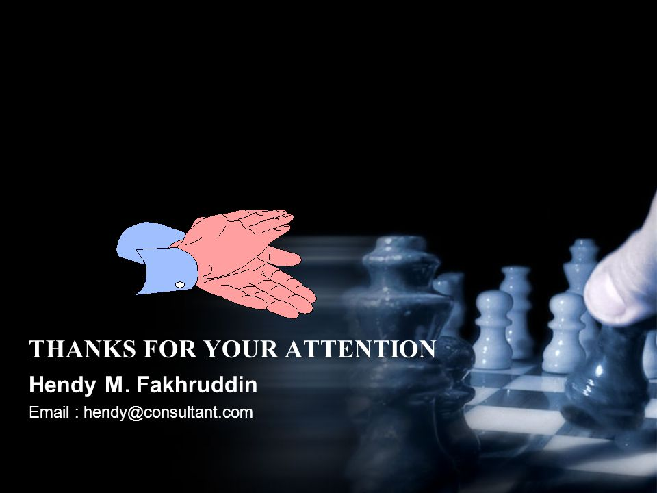 THANKS FOR YOUR ATTENTION Hendy M. Fakhruddin Email : hendy@consultant.com