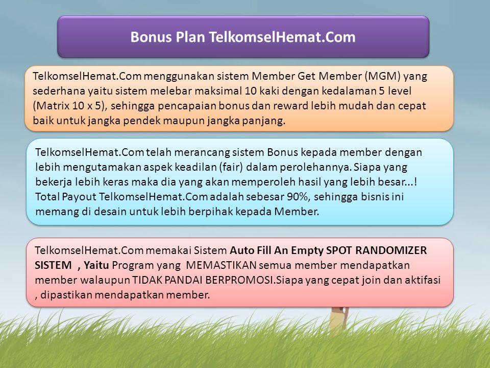 Bonus Plan TelkomselHemat.Com Bonus Plan TelkomselHemat.Com TelkomselHemat.Com menggunakan sistem Member Get Member (MGM) yang sederhana yaitu sistem