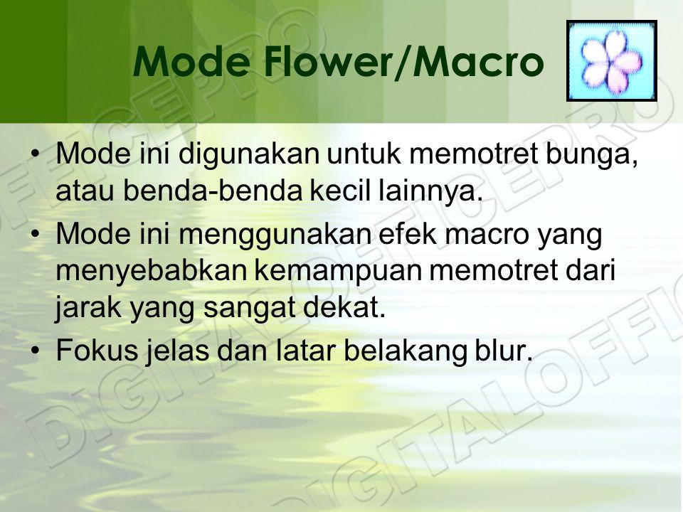 Mode Flower/Macro •Mode ini digunakan untuk memotret bunga, atau benda-benda kecil lainnya.