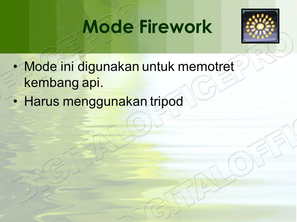 Mode Firework •Mode ini digunakan untuk memotret kembang api. •Harus menggunakan tripod