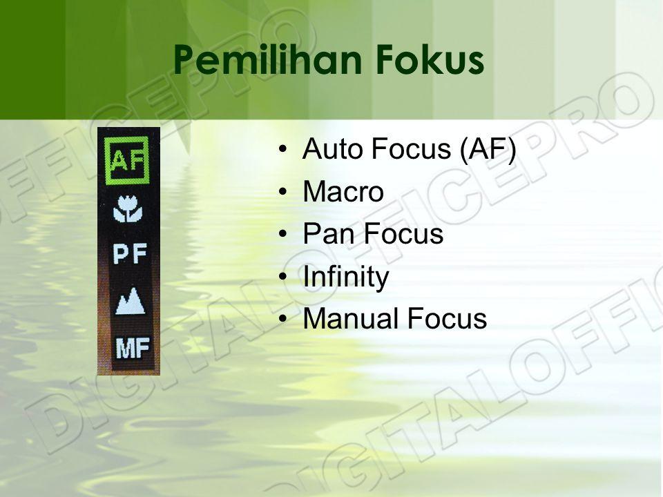 Pemilihan Fokus •Auto Focus (AF) •Macro •Pan Focus •Infinity •Manual Focus