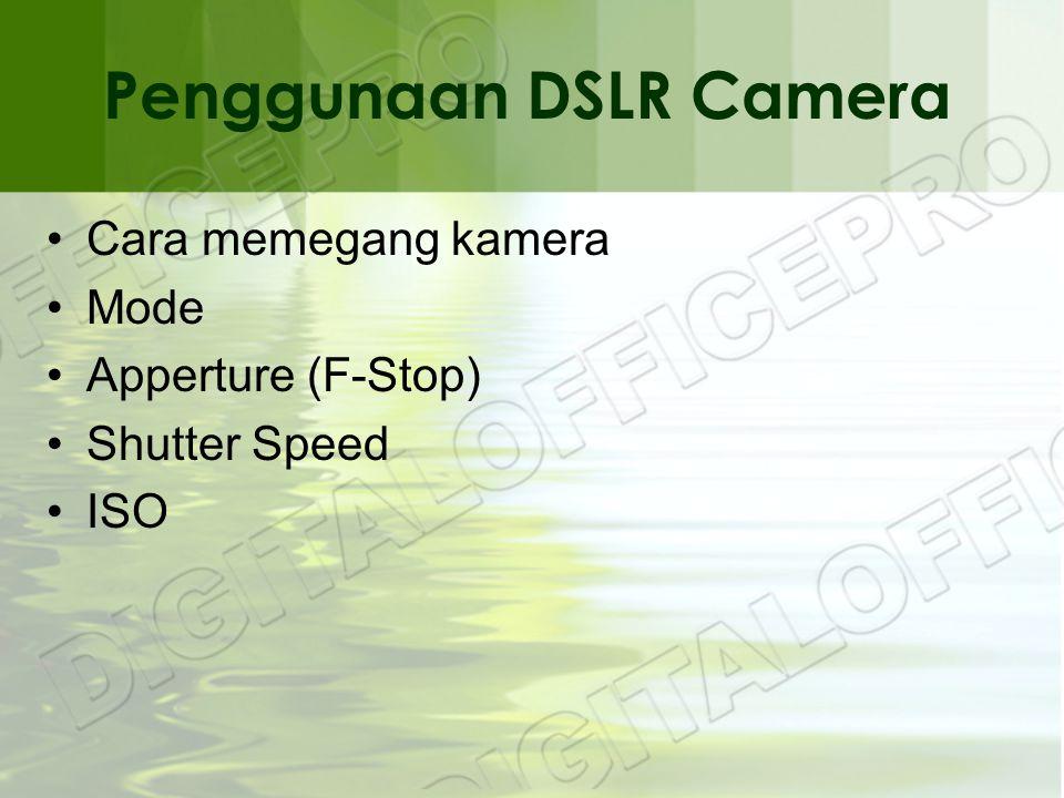 Penggunaan DSLR Camera •Cara memegang kamera •Mode •Apperture (F-Stop) •Shutter Speed •ISO