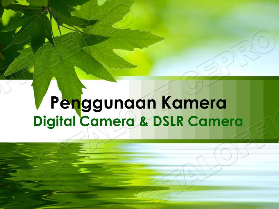 Penggunaan Kamera Digital Camera & DSLR Camera