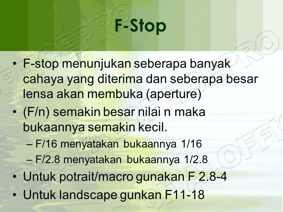 F-Stop •F-stop menunjukan seberapa banyak cahaya yang diterima dan seberapa besar lensa akan membuka (aperture) •(F/n) semakin besar nilai n maka bukaannya semakin kecil.