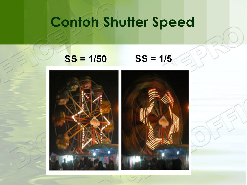 Contoh Shutter Speed SS = 1/50 SS = 1/5