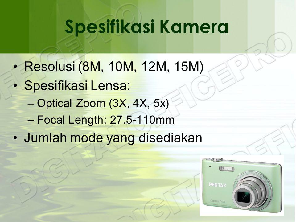 Spesifikasi Kamera •Resolusi (8M, 10M, 12M, 15M) •Spesifikasi Lensa: –Optical Zoom (3X, 4X, 5x) –Focal Length: 27.5-110mm •Jumlah mode yang disediakan