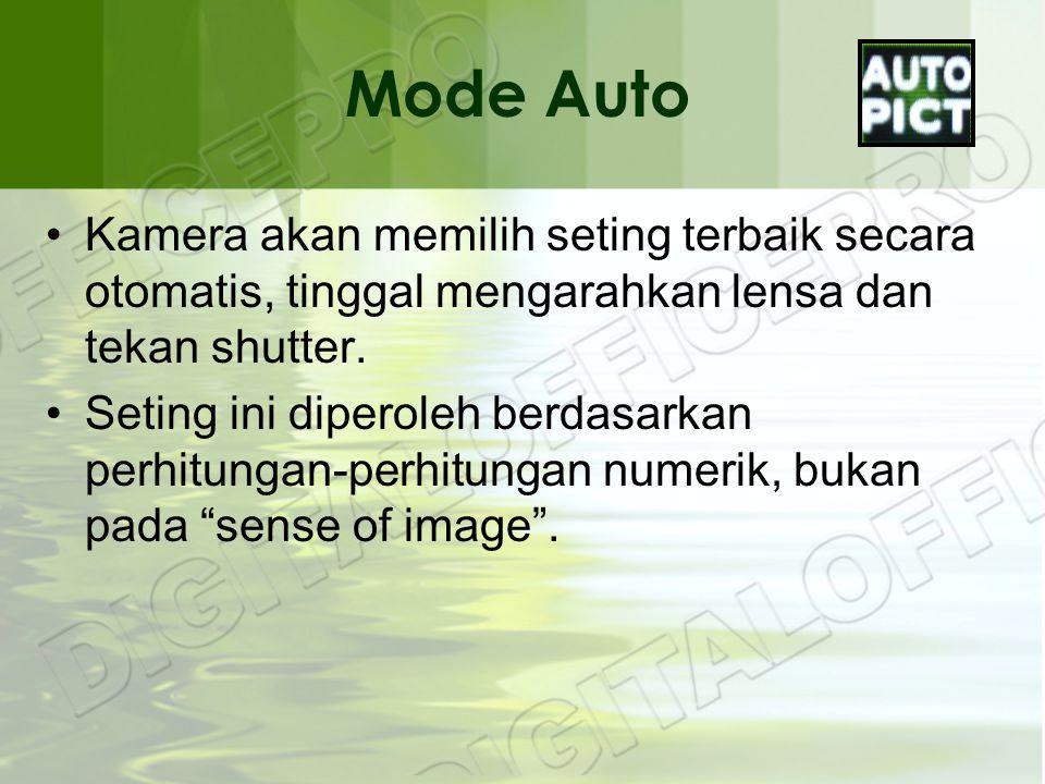 Mode Auto •Kamera akan memilih seting terbaik secara otomatis, tinggal mengarahkan lensa dan tekan shutter.