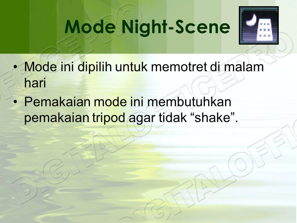 Mode Night-Scene •Mode ini dipilih untuk memotret di malam hari •Pemakaian mode ini membutuhkan pemakaian tripod agar tidak shake .