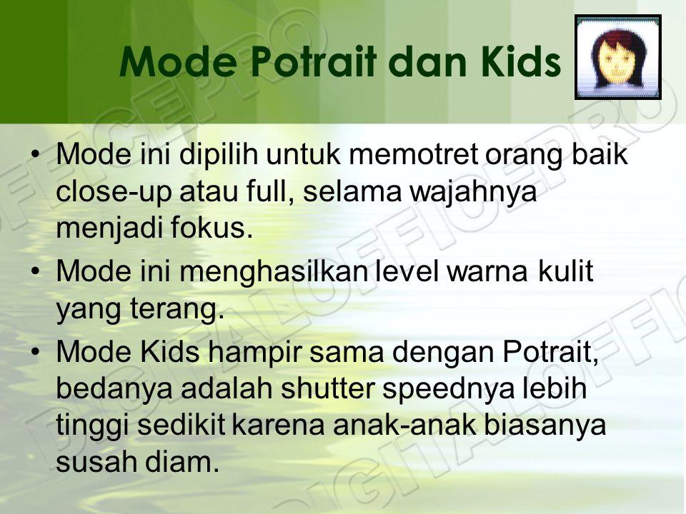 Mode Potrait dan Kids •Mode ini dipilih untuk memotret orang baik close-up atau full, selama wajahnya menjadi fokus.