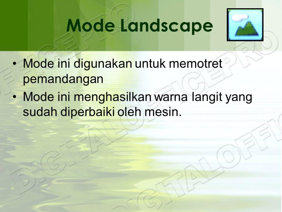Mode Landscape •Mode ini digunakan untuk memotret pemandangan •Mode ini menghasilkan warna langit yang sudah diperbaiki oleh mesin.