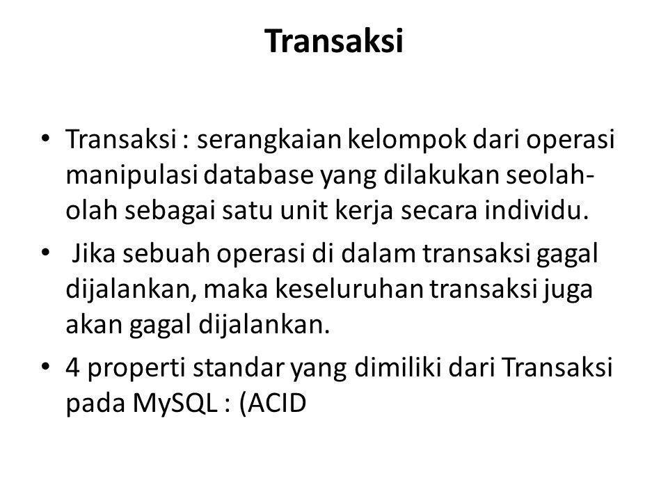 Transaksi • Transaksi : serangkaian kelompok dari operasi manipulasi database yang dilakukan seolah- olah sebagai satu unit kerja secara individu.
