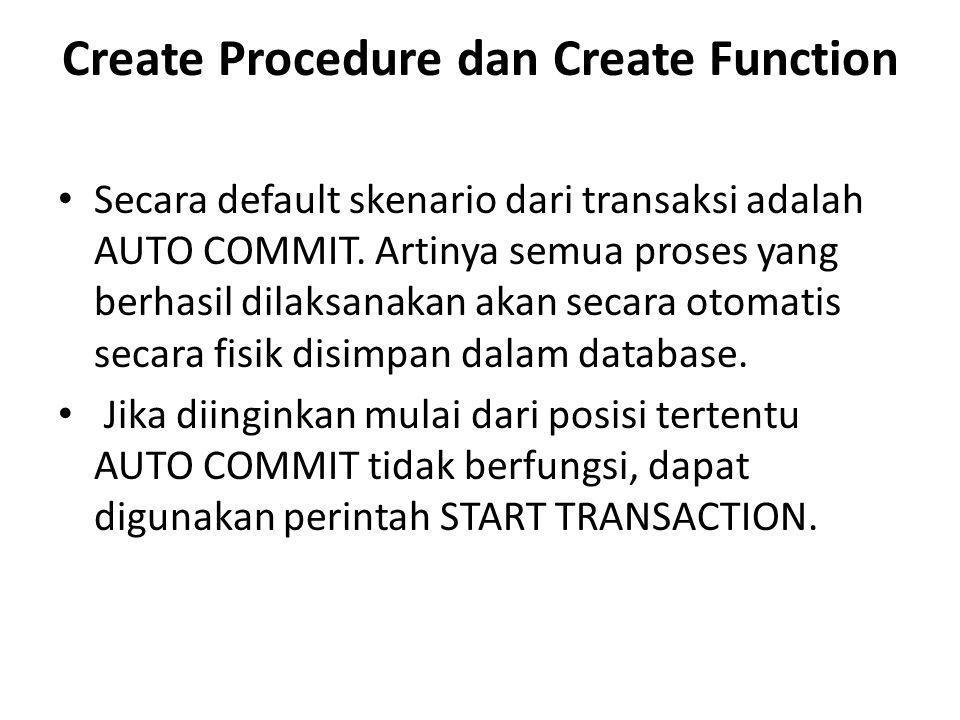 Create Procedure dan Create Function • Secara default skenario dari transaksi adalah AUTO COMMIT.