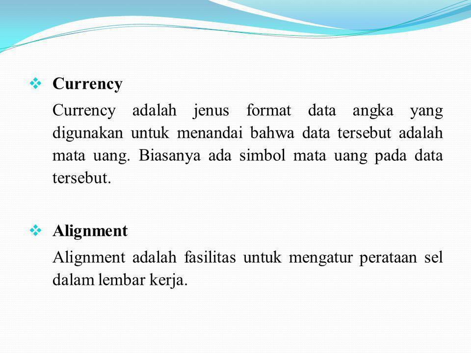  Currency Currency adalah jenus format data angka yang digunakan untuk menandai bahwa data tersebut adalah mata uang. Biasanya ada simbol mata uang p