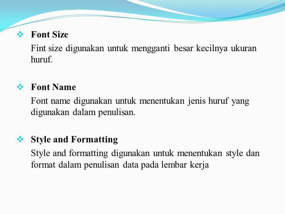  Font Size Fint size digunakan untuk mengganti besar kecilnya ukuran huruf.  Font Name Font name digunakan untuk menentukan jenis huruf yang digunak
