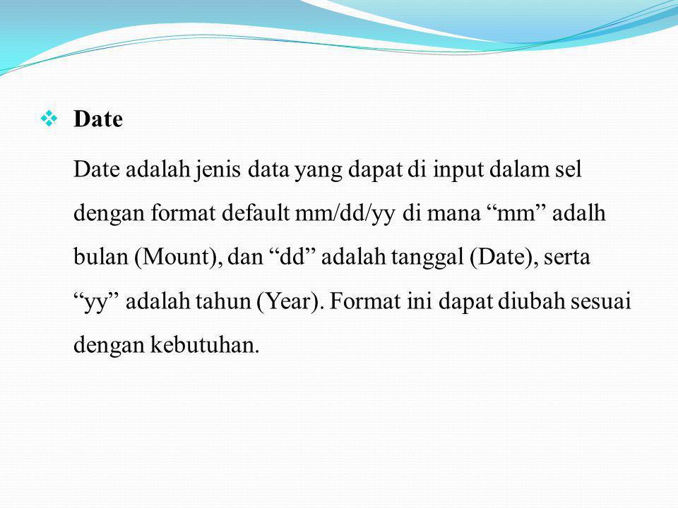 """ Date Date adalah jenis data yang dapat di input dalam sel dengan format default mm/dd/yy di mana """"mm"""" adalh bulan (Mount), dan """"dd"""" adalah tanggal ("""
