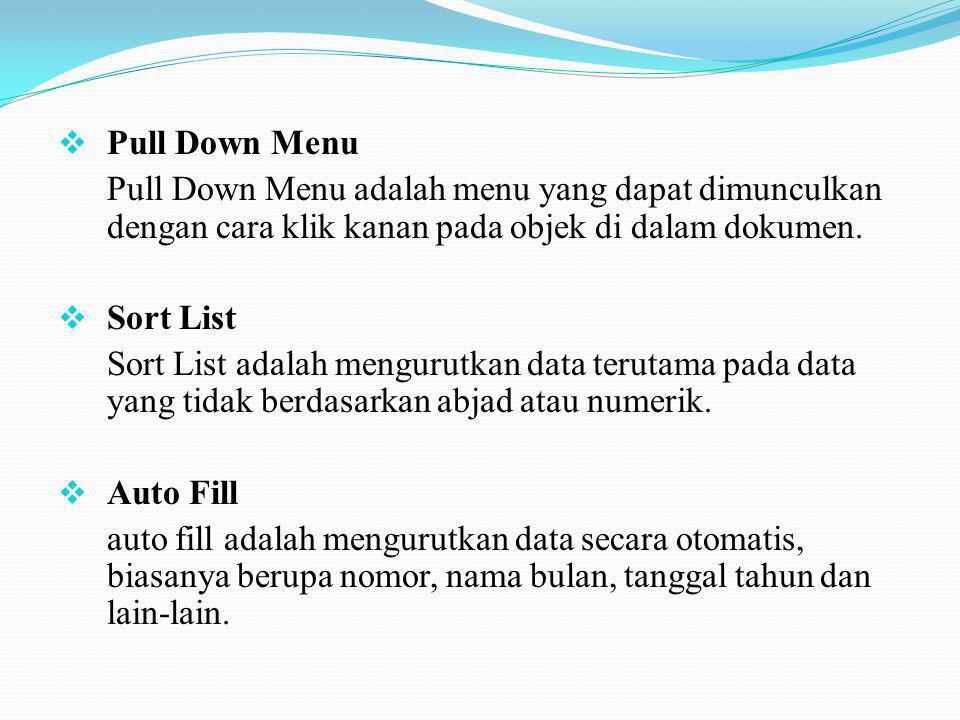  Pull Down Menu Pull Down Menu adalah menu yang dapat dimunculkan dengan cara klik kanan pada objek di dalam dokumen.  Sort List Sort List adalah me