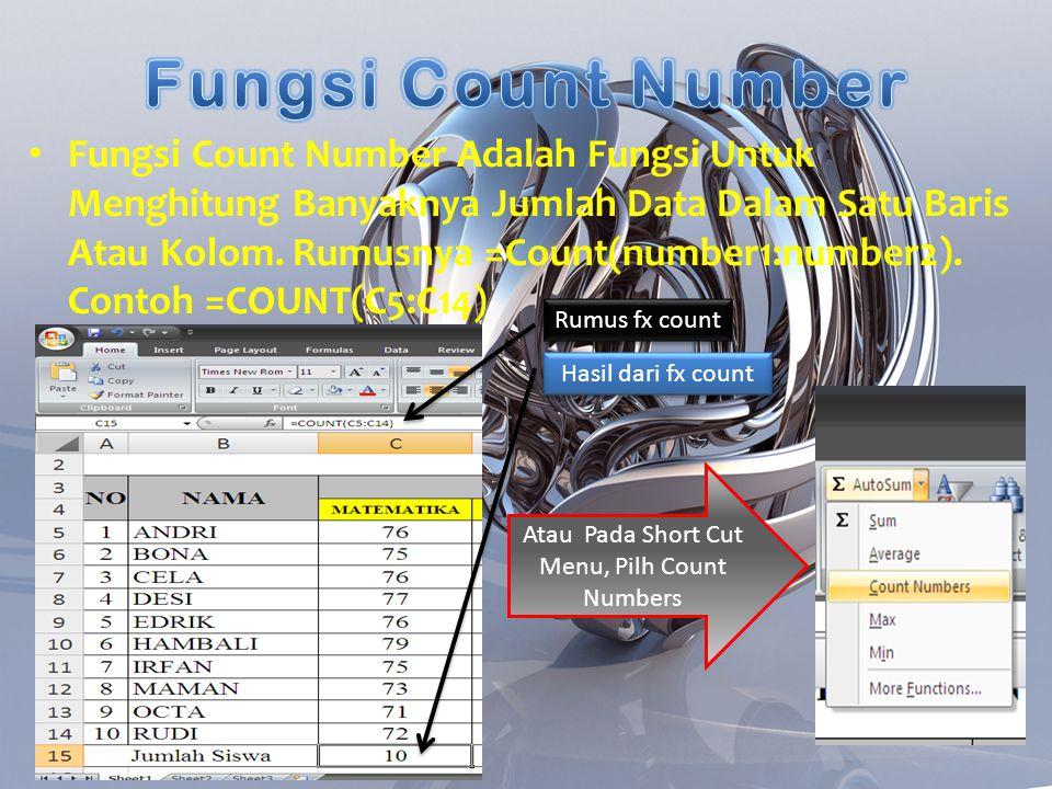 • Fungsi Count Number Adalah Fungsi Untuk Menghitung Banyaknya Jumlah Data Dalam Satu Baris Atau Kolom. Rumusnya =Count(number1:number2). Contoh =COUN