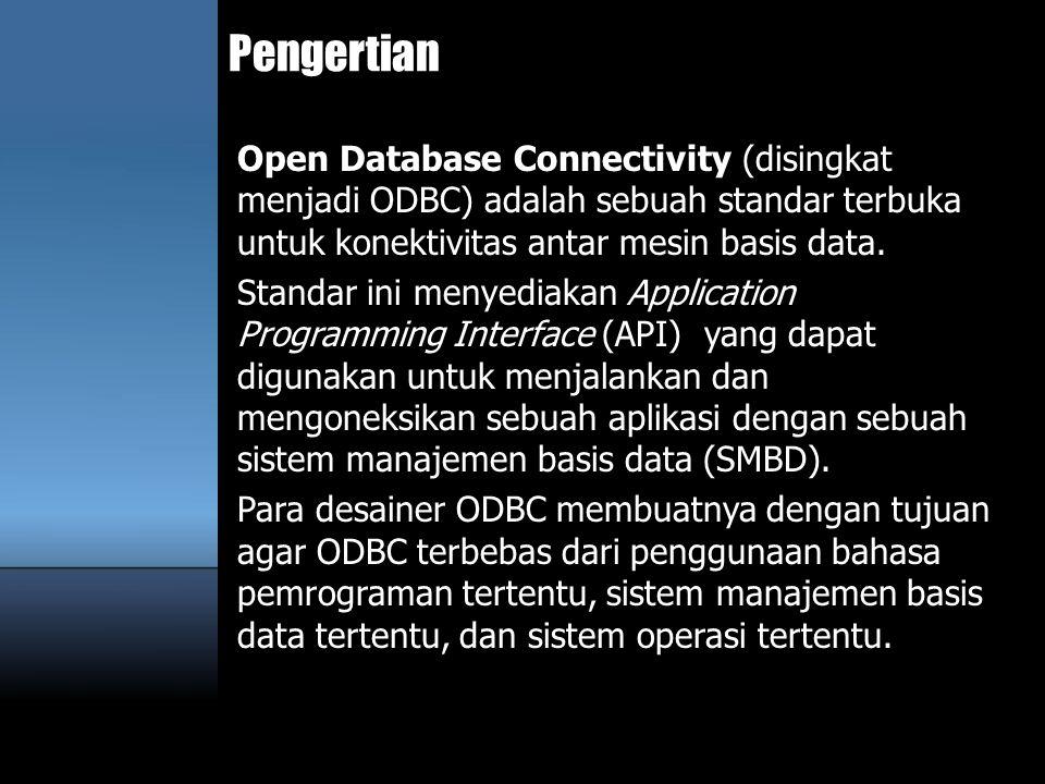Pengertian Open Database Connectivity (disingkat menjadi ODBC) adalah sebuah standar terbuka untuk konektivitas antar mesin basis data. Standar ini me