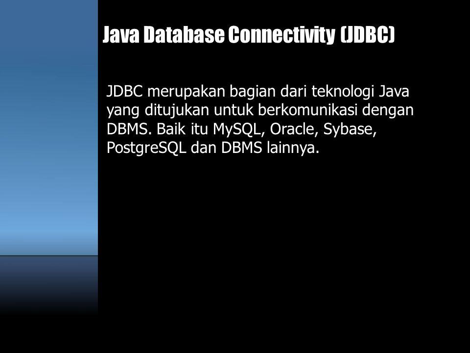 JDBC merupakan bagian dari teknologi Java yang ditujukan untuk berkomunikasi dengan DBMS. Baik itu MySQL, Oracle, Sybase, PostgreSQL dan DBMS lainnya.