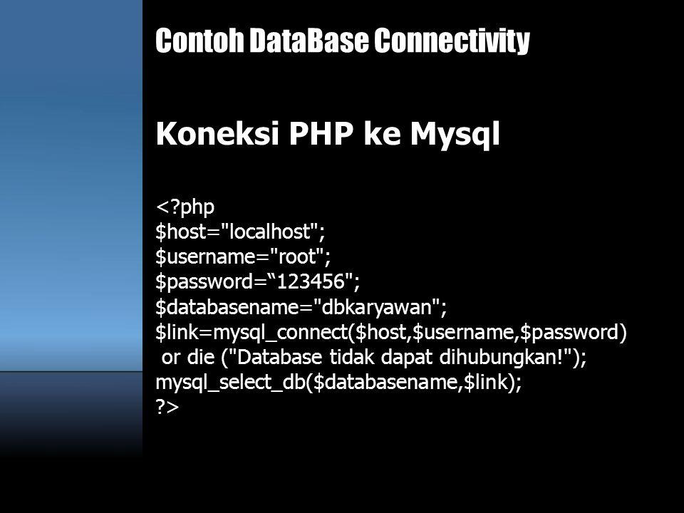 Contoh DataBase Connectivity Koneksi PHP ke Mysql <?php $host=