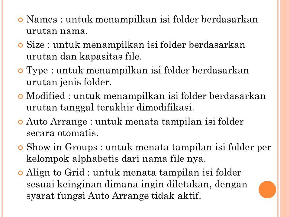 Names : untuk menampilkan isi folder berdasarkan urutan nama. Size : untuk menampilkan isi folder berdasarkan urutan dan kapasitas file. Type : untuk