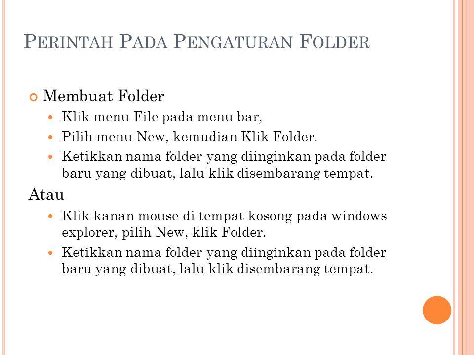 P ERINTAH P ADA P ENGATURAN F OLDER Membuat Folder  Klik menu File pada menu bar,  Pilih menu New, kemudian Klik Folder.  Ketikkan nama folder yang