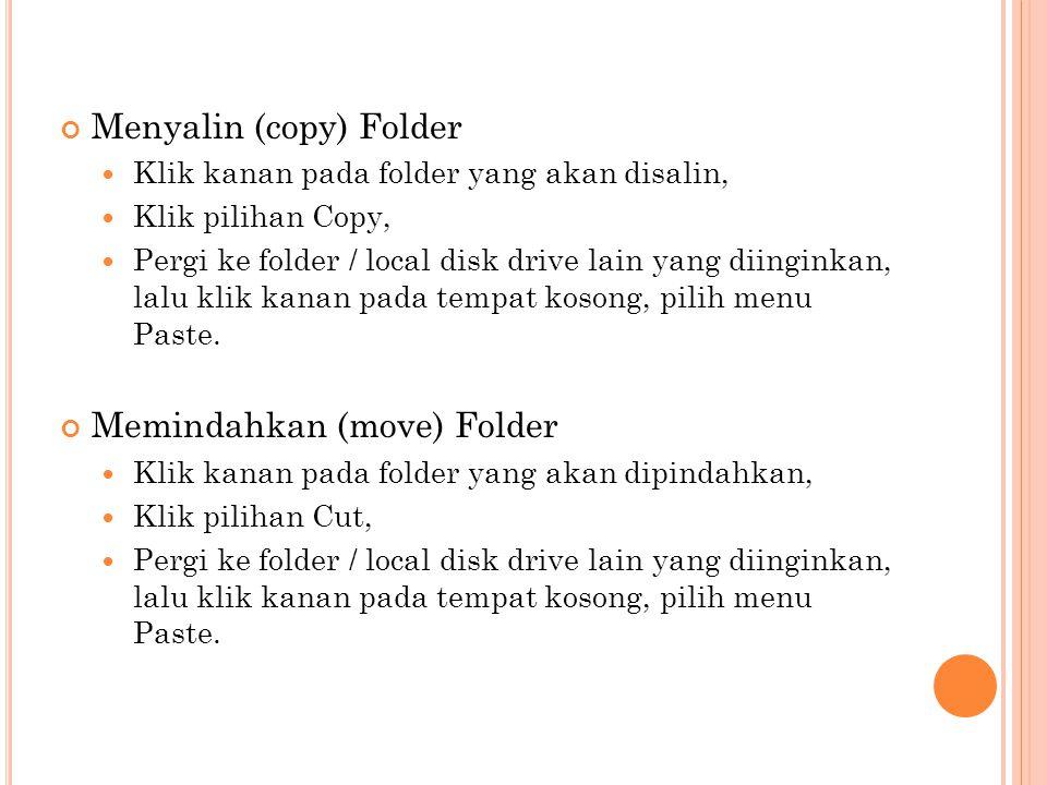 Menyalin (copy) Folder  Klik kanan pada folder yang akan disalin,  Klik pilihan Copy,  Pergi ke folder / local disk drive lain yang diinginkan, lal