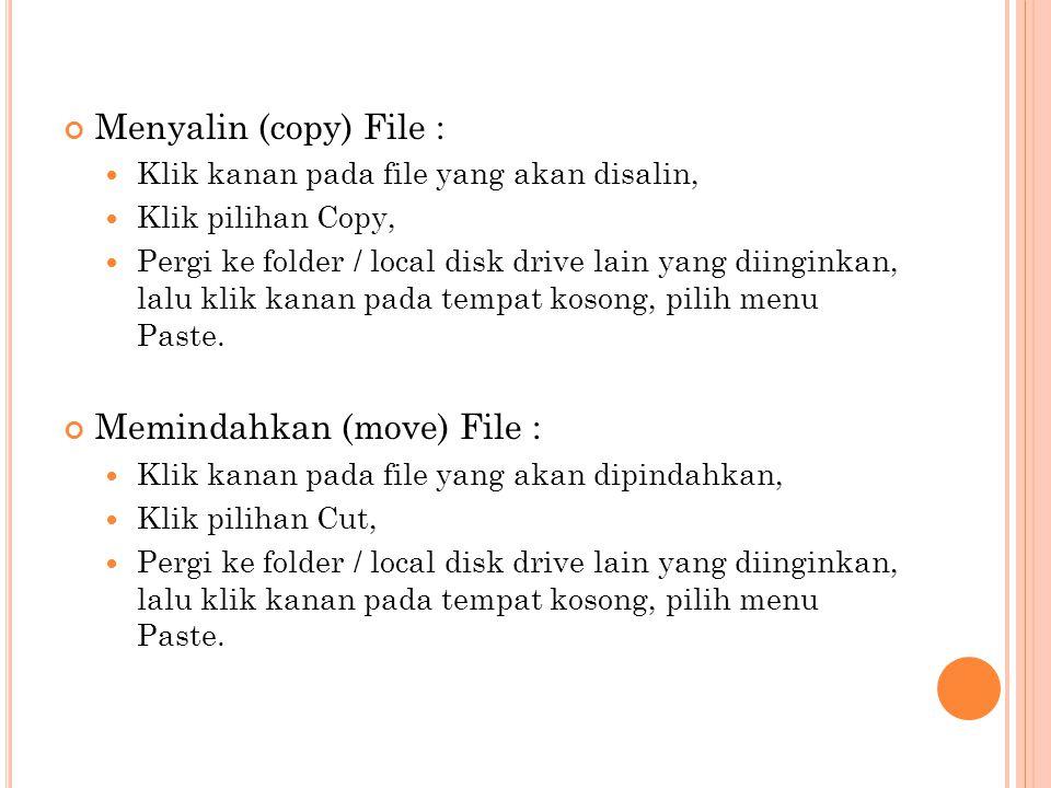Menyalin (copy) File :  Klik kanan pada file yang akan disalin,  Klik pilihan Copy,  Pergi ke folder / local disk drive lain yang diinginkan, lalu