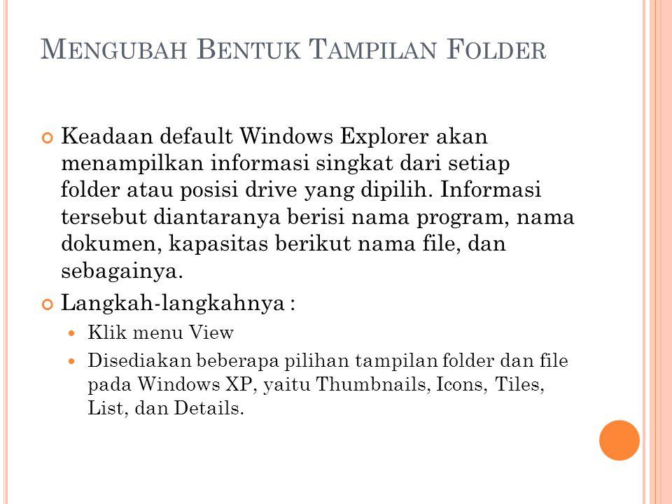 M ENGUBAH B ENTUK T AMPILAN F OLDER Keadaan default Windows Explorer akan menampilkan informasi singkat dari setiap folder atau posisi drive yang dipi