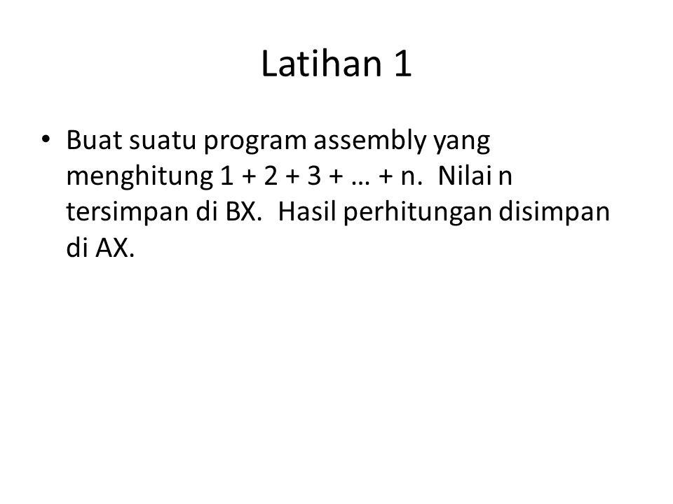 Latihan 1 • Buat suatu program assembly yang menghitung 1 + 2 + 3 + … + n.