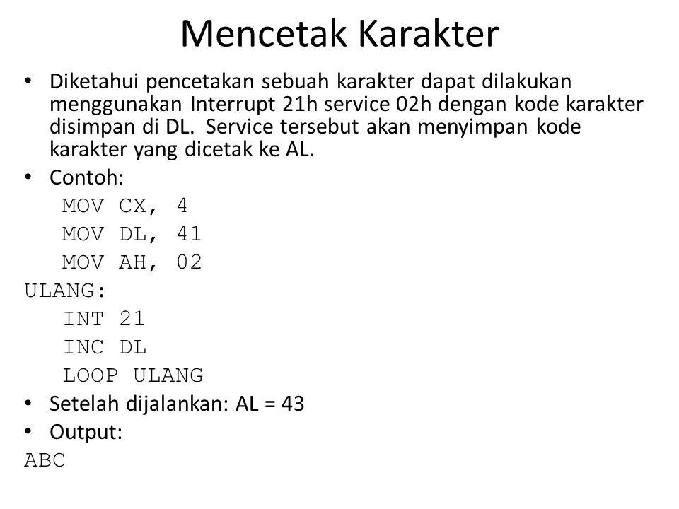 Mencetak Karakter • Diketahui pencetakan sebuah karakter dapat dilakukan menggunakan Interrupt 21h service 02h dengan kode karakter disimpan di DL.