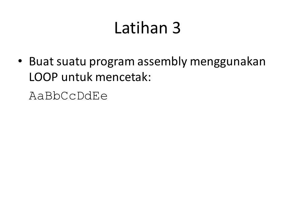 Latihan 3 • Buat suatu program assembly menggunakan LOOP untuk mencetak: AaBbCcDdEe