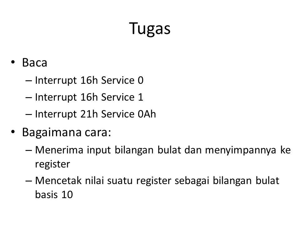 Tugas • Baca – Interrupt 16h Service 0 – Interrupt 16h Service 1 – Interrupt 21h Service 0Ah • Bagaimana cara: – Menerima input bilangan bulat dan menyimpannya ke register – Mencetak nilai suatu register sebagai bilangan bulat basis 10