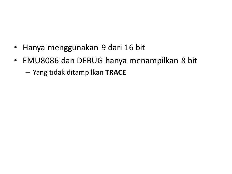 • Hanya menggunakan 9 dari 16 bit • EMU8086 dan DEBUG hanya menampilkan 8 bit – Yang tidak ditampilkan TRACE