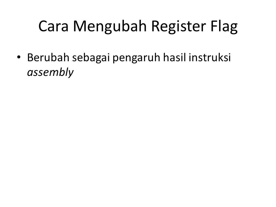 Cara Mengubah Register Flag • Berubah sebagai pengaruh hasil instruksi assembly
