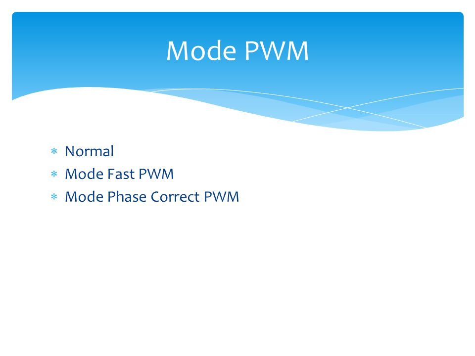  Normal  Mode Fast PWM  Mode Phase Correct PWM Mode PWM