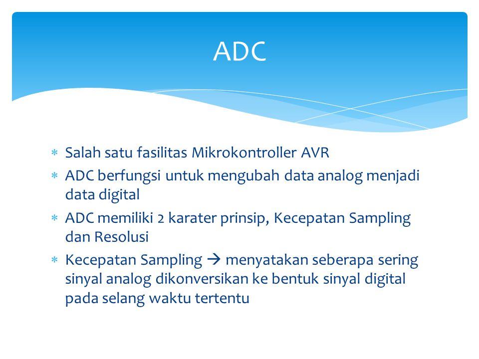  Salah satu fasilitas Mikrokontroller AVR  ADC berfungsi untuk mengubah data analog menjadi data digital  ADC memiliki 2 karater prinsip, Kecepatan