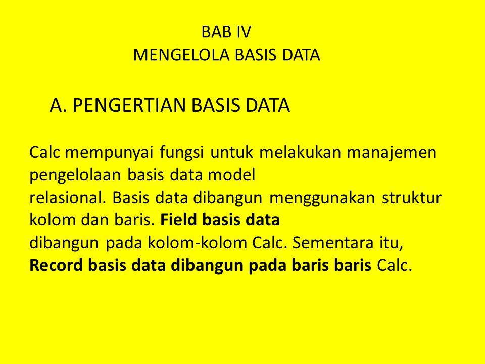 BAB IV MENGELOLA BASIS DATA A. PENGERTIAN BASIS DATA Calc mempunyai fungsi untuk melakukan manajemen pengelolaan basis data model relasional. Basis da