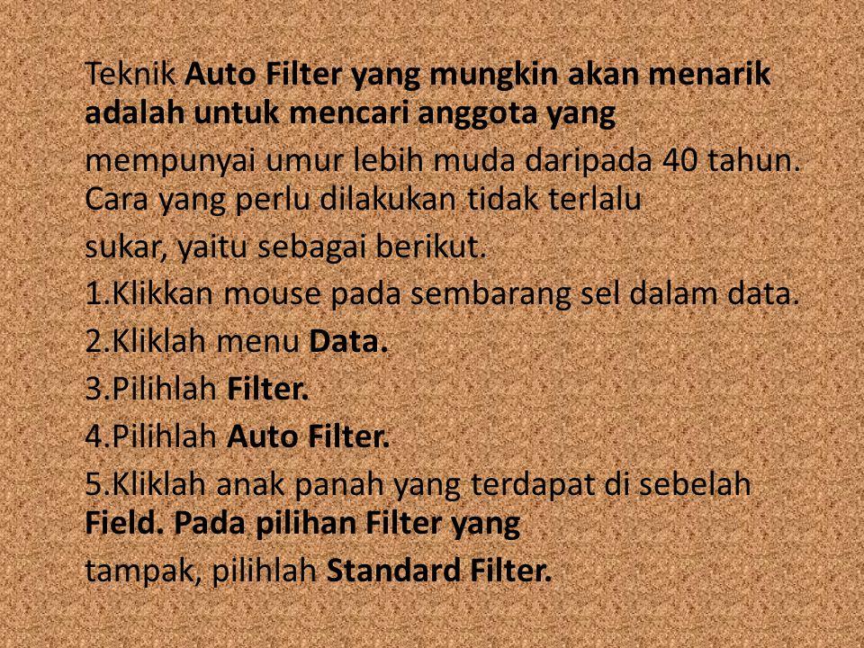 Teknik Auto Filter yang mungkin akan menarik adalah untuk mencari anggota yang mempunyai umur lebih muda daripada 40 tahun. Cara yang perlu dilakukan
