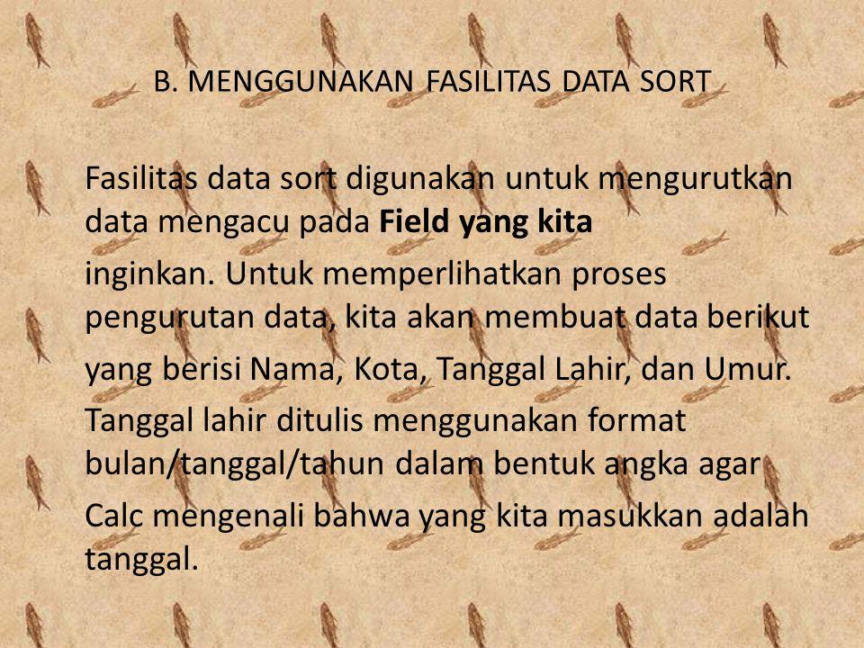 B. MENGGUNAKAN FASILITAS DATA SORT Fasilitas data sort digunakan untuk mengurutkan data mengacu pada Field yang kita inginkan. Untuk memperlihatkan pr